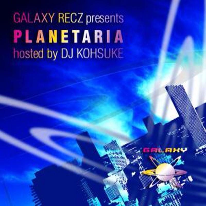 GALAXY RECZ presents PLANETARIA : hosted by DJ KOHSUKE